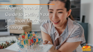 A Comprehensive Guide to Developing Your Influencer Marketing Strategy